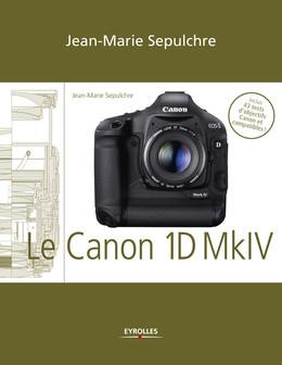 Le Canon EOS 1D Mark IV - Jean-Marie Sepulchre - Eyrolles