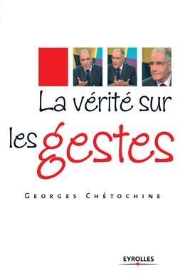 La vérité sur les gestes - Georges Chétochine - Eyrolles