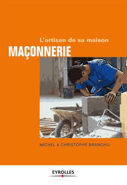 Maçonnerie - Michel Branchu, Christophe Branchu - Eyrolles