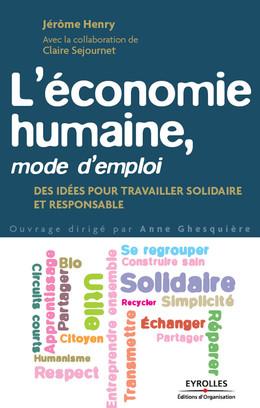 L'économie humaine, mode d'emploi - Jérôme Henry, Claire Séjournet, Pierre Rabhi, Anne Ghesquière - Eyrolles