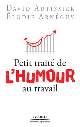 Petit traité de l'humour au travail - David Autissier, Élodie Arnéguy - Eyrolles