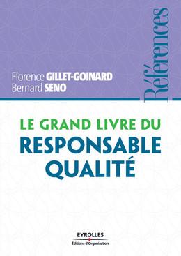 Le grand livre du responsable qualité - Florence Gillet-Goinard, Bernard Seno - Eyrolles
