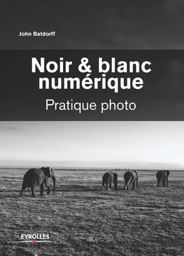 Noir et blanc numérique - John Batdorff - Eyrolles