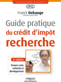 Guide pratique du crédit d'impôt recherche - Franck Debauge - Eyrolles
