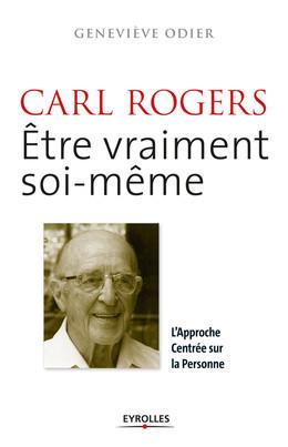 Carl Rogers - Etre vraiment soi-même - Geneviève Odier - Eyrolles