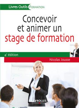 Concevoir et animer un stage de formation - Nicolas Jousse - Eyrolles