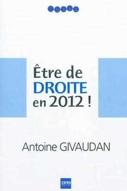 Etre de Droite en 2012 ! - Antoine Givaudan - A2C médias