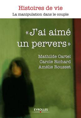 J'ai aimé un pervers - Mathilde Cartel, Carole Richard, Amélie Rousset - Eyrolles