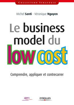 Le business model du low cost - Michel Santi, Véronique Nguyen - Eyrolles