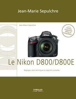 Le Nikon D800/D800E - Jean-Marie Sepulchre - Eyrolles