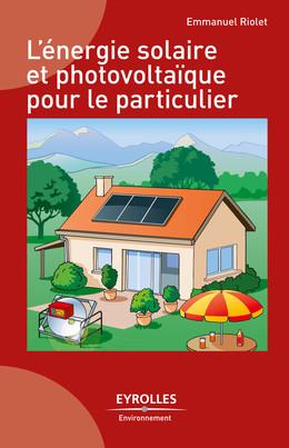 L'énergie solaire et photovoltaïque pour le particulier - Emmanuel Riolet - Eyrolles