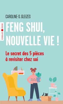Feng Shui, nouvelle vie ! - Caroline Gleizes-Chevallier - Eyrolles