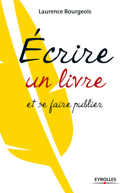 Ecrire un livre et se faire publier - Laurence Bourgeois - Eyrolles