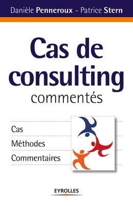 Cas de consulting commentés - Patrice Stern, Danièle Penneroux - Eyrolles