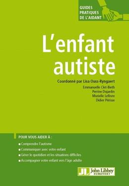 L'enfant autiste - Lisa Ouss-Ryngaert, Emmanuelle Clet-Bieth, Perrine Dujardin, Murielle Lefèvre, Didier Périsse - John Libbey