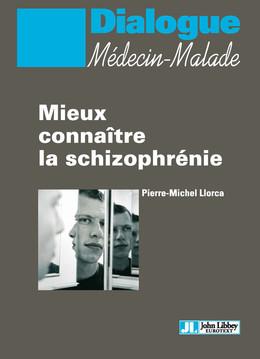 Mieux connaître la schizophrénie - Pierre-Michel Llorca - John Libbey