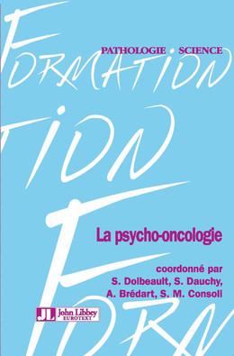 La psycho-oncologie - S. Dolbeault, S. Dauchy, A. Brédart, M. Consoli - John Libbey