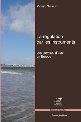 La régulation par les instruments - Michel Nakhla - Presses des Mines - Transvalor