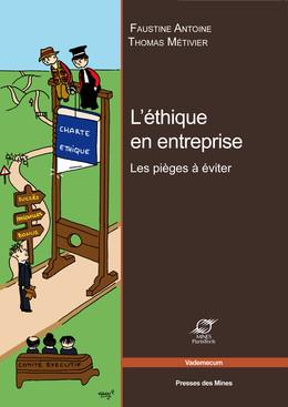 L'éthique en entreprise - Faustine Antoine, Thomas Métivier - Presses des Mines - Transvalor