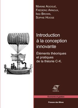 Introduction à la conception innovante - Marine Agogué, Frédéric Arnoux, Ingi Brown, Sophie Hooge - Presses des Mines - Transvalor