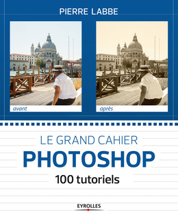 Le grand cahier Photoshop - Pierre Labbe - Eyrolles