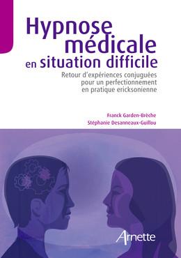 Hypnose médicale en situation difficile - Stéphanie Desanneaux-Guillou, Franck Garden-Brèche - John Libbey