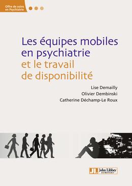 Les équipes mobiles en psychiatrie et le travail de disponibilité - Catherine Déchamp-Le Roux, Olivier Dembinski, Lise Demailly - John Libbey