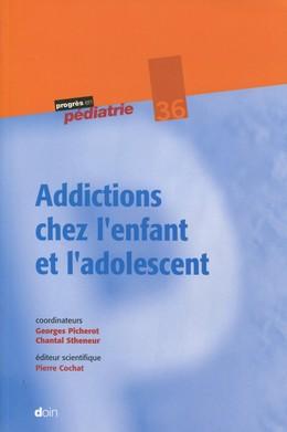 Addictions chez l'enfant et l'adolescent - Georges Picherot, Chantal Stheneur - John Libbey