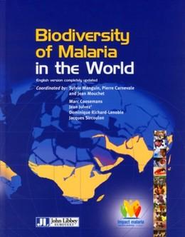 Biodiversity of Malaria in the World - Sylvie Manguin, Pierre Carnevale, Jean Mouchet, Marc Coosemans, Jean Julvez, Dominique Richard-lenoble, Jacques Sircoulon - John Libbey