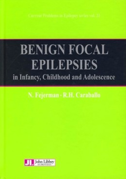 Benign Focal Epilepsies in Infancy, Childhood and Adolescence - N. Fejerman, R.H. Caraballo - John Libbey