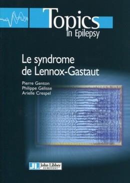 Le syndrome de Lennox-Gastaut - Pierre Genton, Philippe Gélisse, Arielle Crespel - John Libbey