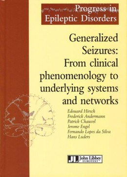 Generalized Seizures: From clinical phenomenology to underlying systems and networks - Edouard Hirsch, Frederick Andermann, Patrick Chauvel, Jerome Engel, Fernando Lopes da Silva, Hans O. Lüders - John Libbey