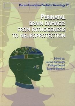 Perinatal Brain Damage - From Pathogenesis to Neuroprotection - Luca A. Ramenghi, Philippe Evrard, Eugenio Mercuri - John Libbey
