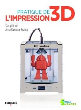 Pratique de l'impression 3D - Anna Anna Kaziunas France - Eyrolles