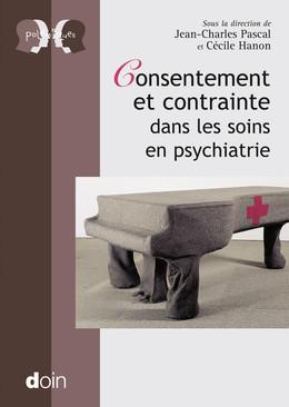 Consentement et contrainte dans les soins en psychiatrie - Cécile Hanon, Jean-Charles Pascal - John Libbey