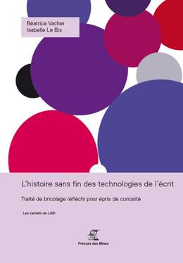 L'histoire sans fin des technologies de l'écrit - Isabelle Le Bis, Béatrice Vacher - Presses des Mines - Transvalor