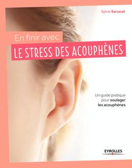 En finir avec le stress des acouphènes - Sylvie Sarzaud - Eyrolles