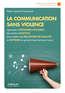La communication sans violence - Marie-Jeanne Trouchaud - Eyrolles