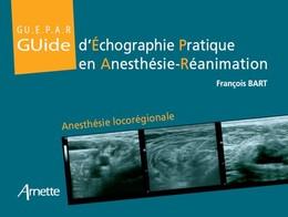 Guide d'échographie pratique en anesthésie-réanimation - François Bart, Elisabeth Gaertner - John Libbey