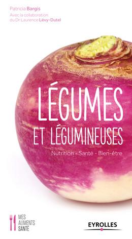 Légumes et légumineuses - Laurence Levy-Dutel, Patricia Bargis - Eyrolles