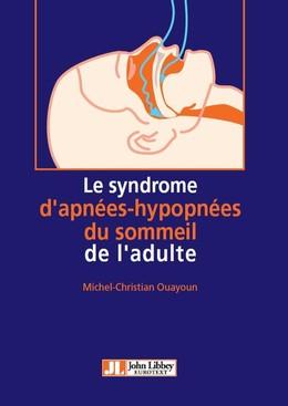 Le syndrome d'apnées-hypopnées du sommeil de l'adulte - Michel-Christian Ouayoun - John Libbey