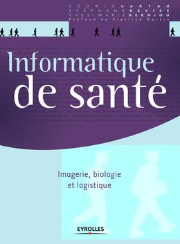 Informatique de santé - Yves-Marie Herniou, Stephane Devise, Cédric Cartau - Eyrolles