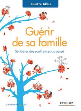 Guérir de sa famille - Juliette Allais - Eyrolles