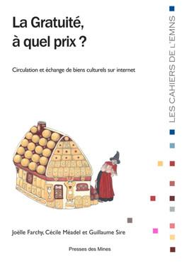 La gratuité, à quel prix ? - Guillaume Sire, Cécile Méadel, Joëlle Farchy - Presses des Mines - Transvalor