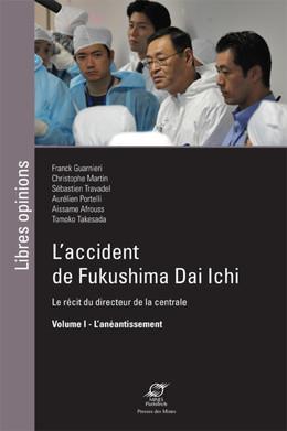 L'accident de Fukushima Dai Ichi - Volume I - Aissame Affrouss, Aurélien Portelli, Christophe Martin, Sébastien Travadel, Franck Guarnieri - Presses des Mines - Transvalor
