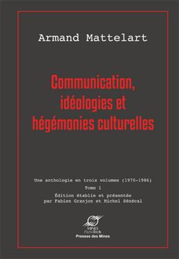 Communication, idéologies et hégémonies culturelles - Armand Mattelart - Presses des Mines - Transvalor
