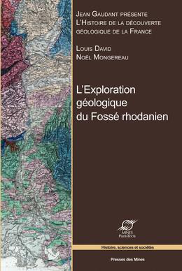 L'exploration géologique du Fossé rhodanien - Noël Mongerau, Louis David, Jean Gaudant - Presses des Mines - Transvalor