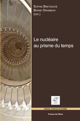 Le nucléaire au prisme du temps - Bernd Grambow, Sophie Bretesché - Presses des Mines - Transvalor