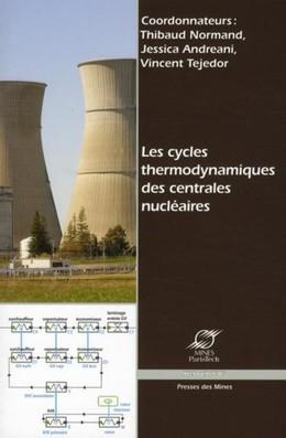 Les cycles thermodynamiques des centrales nucléaires - Thibaud Normand, Jessica Andreani, Vincent Tejedor - Presses des Mines - Transvalor