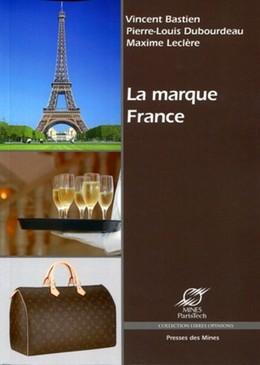 La marque France - Vincent Bastien, Pierre Dubourdeau, Maxime Leclère - Presses des Mines - Transvalor